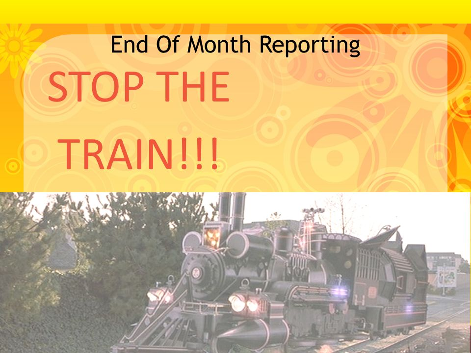 End Of Month Reporting STOP THE TRAIN!!! A G V A N T A G E