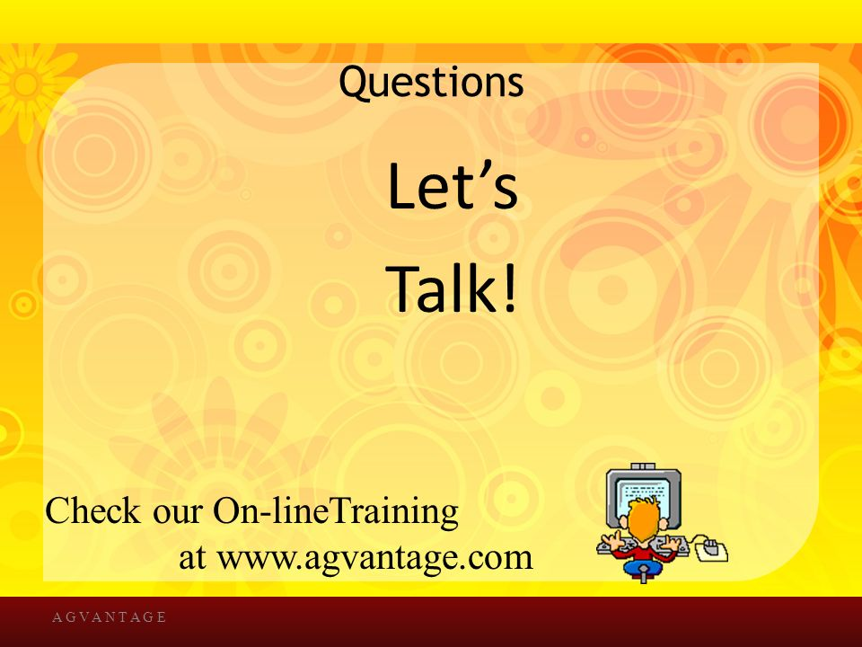 Questions Let's Talk! A G V A N T A G E Check our On-lineTraining at