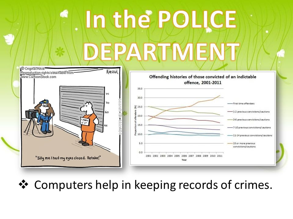  Computers help in keeping records of crimes.