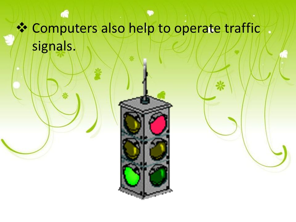  Computers also help to operate traffic signals.
