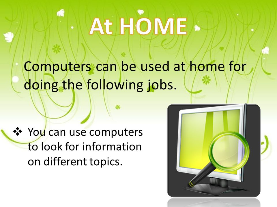 Computers can be used at home for doing the following jobs.