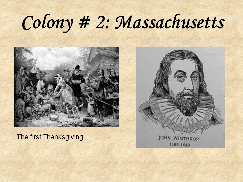 Colony # 2: Massachusetts Founded in 1620 by the Pilgrims.