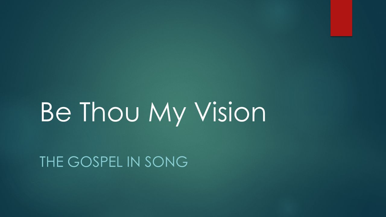 Be Thou My Vision THE GOSPEL IN SONG  An Ancient Hymn