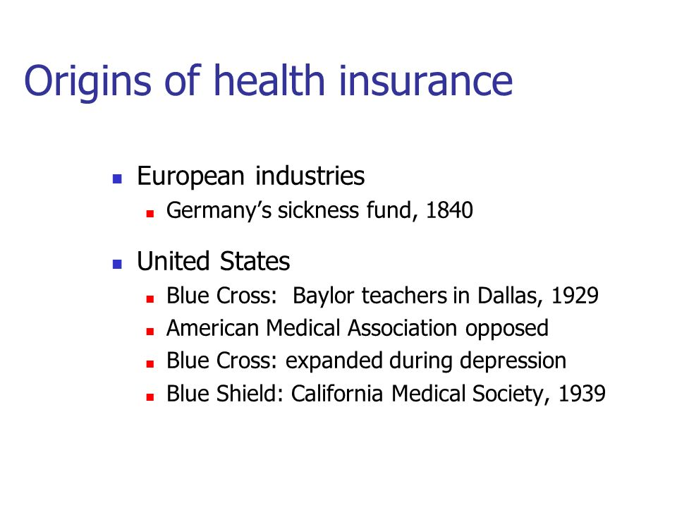 Health Insurance  Objectives for today Explain the origins of