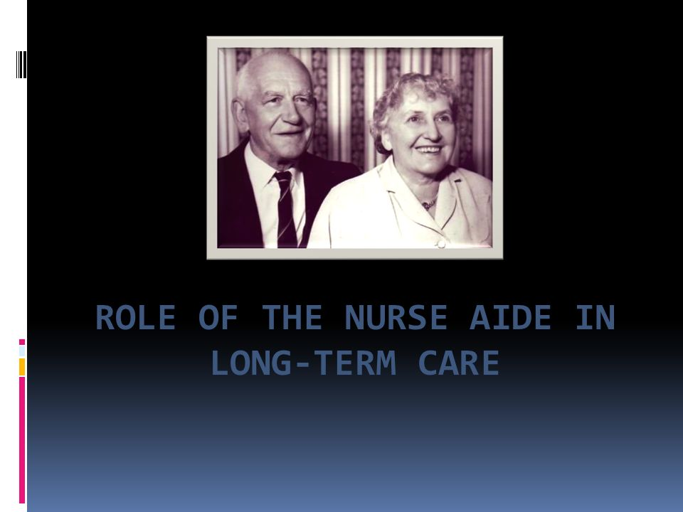 Role Of The Nurse Aide In Long Term Care Settings Where The Cna May
