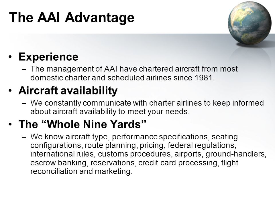 The AAI Advantage Experience –The management of AAI have chartered aircraft from most domestic charter and scheduled airlines since 1981.