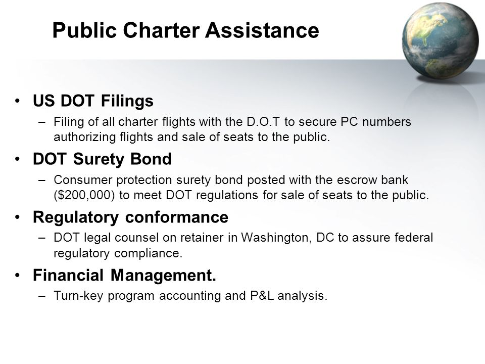 Public Charter Assistance US DOT Filings –Filing of all charter flights with the D.O.T to secure PC numbers authorizing flights and sale of seats to the public.