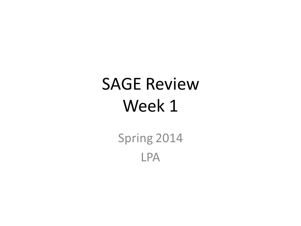 SAGE Review Week 1 Spring 2014 LPA