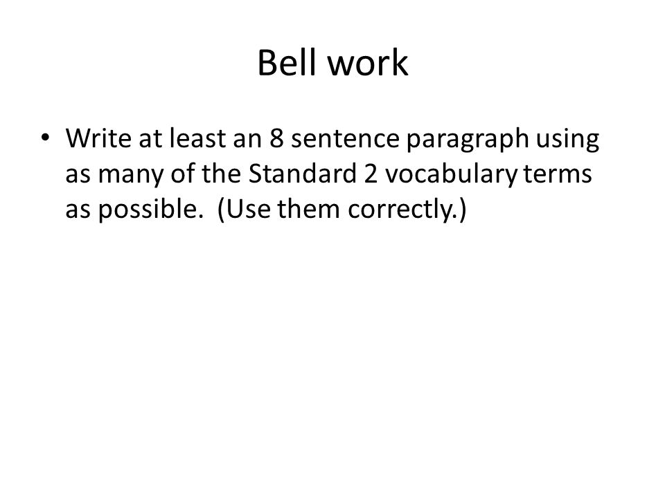 Bell work Write at least an 8 sentence paragraph using as many of the Standard 2 vocabulary terms as possible.