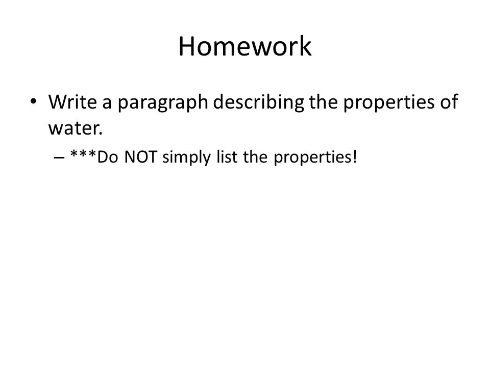 Homework Write a paragraph describing the properties of water.