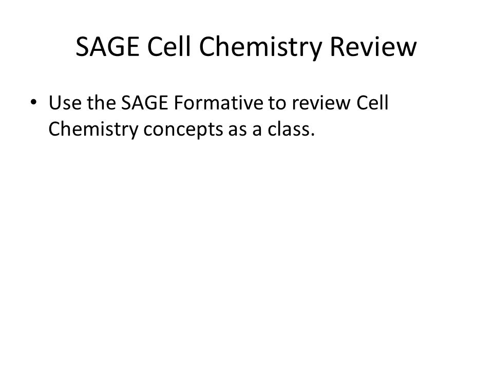 SAGE Cell Chemistry Review Use the SAGE Formative to review Cell Chemistry concepts as a class.