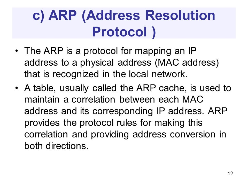 c) ARP (Address Resolution Protocol ) The ARP is a protocol for mapping an IP address to a physical address (MAC address) that is recognized in the local network.