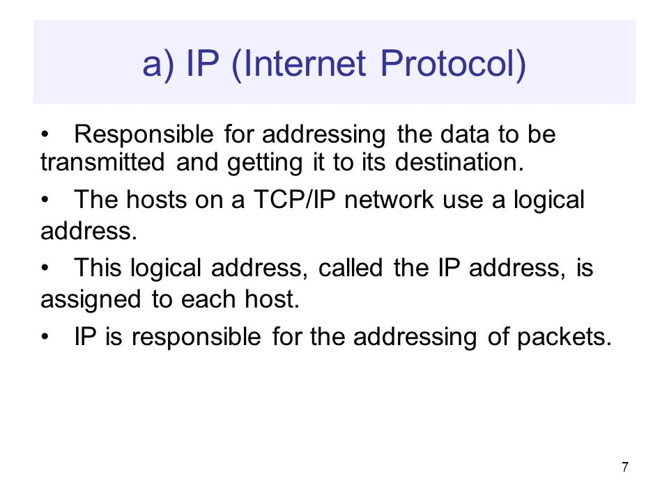 7 a) IP (Internet Protocol) Responsible for addressing the data to be transmitted and getting it to its destination.