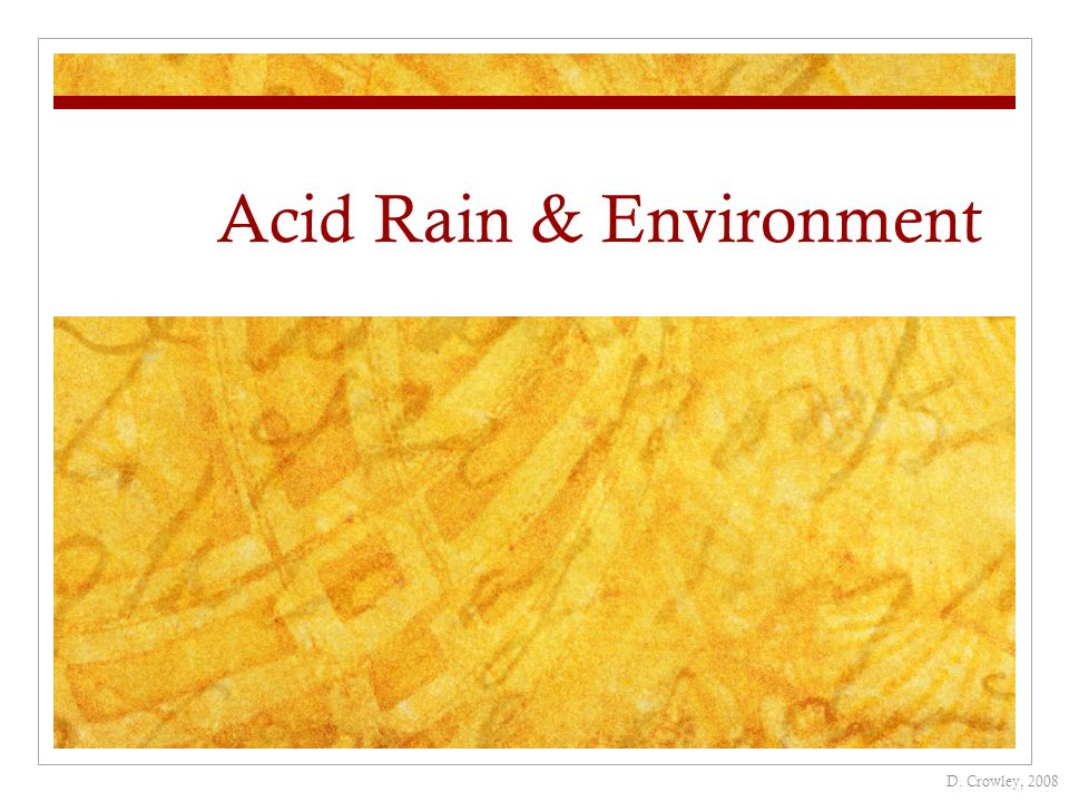 Acid Rain & Environment D. Crowley, 2008