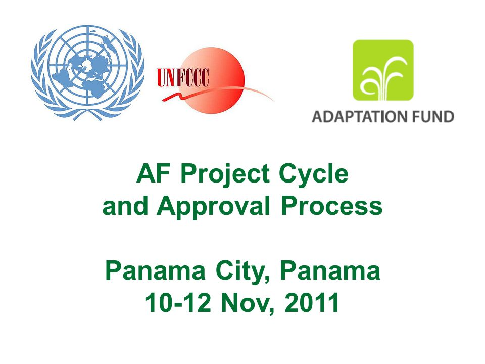 AF Project Cycle and Approval Process Panama City, Panama Nov, 2011