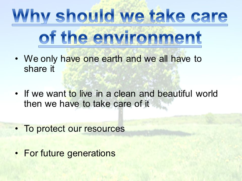 why should we take care of our environment