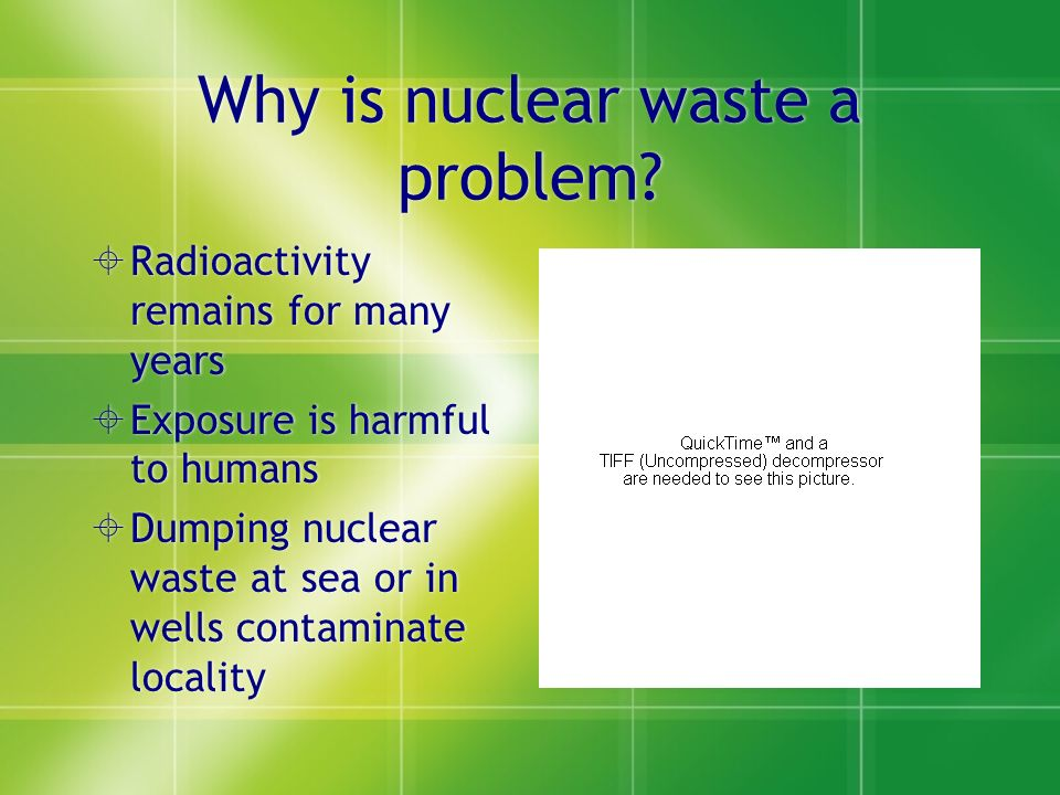 Why is nuclear waste a problem.