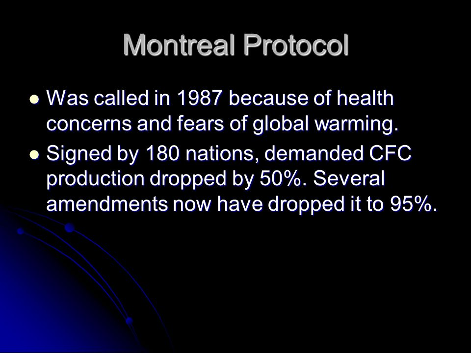 Montreal Protocol Was called in 1987 because of health concerns and fears of global warming.