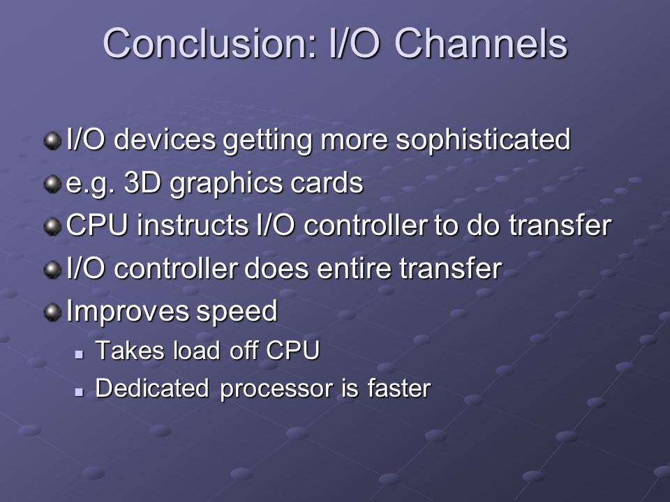 Conclusion: I/O Channels I/O devices getting more sophisticated e.g.