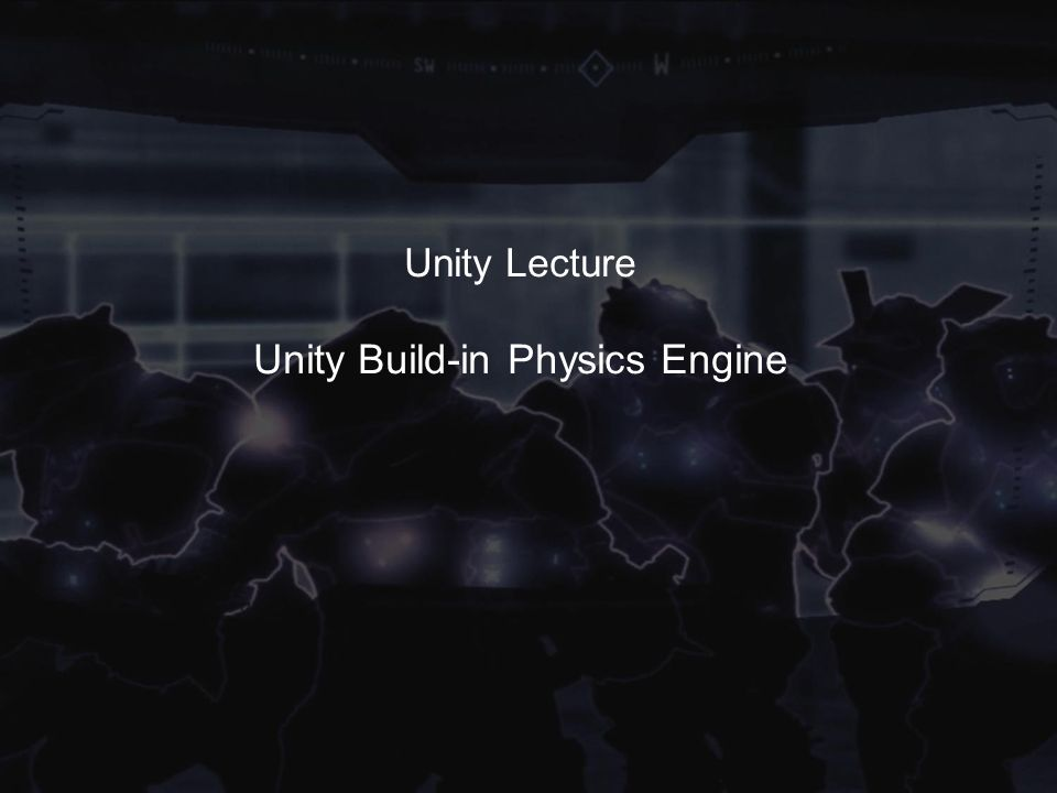 Unity Lecture Unity Build-in Physics Engine  Unity contains powerful