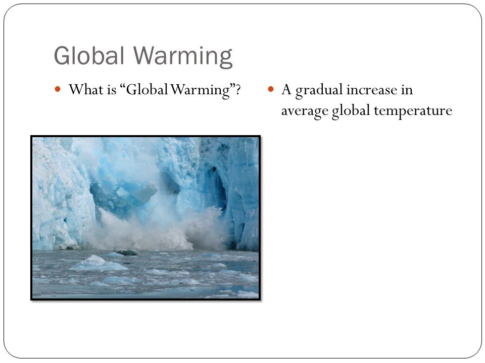 What is Global Warming A gradual increase in average global temperature