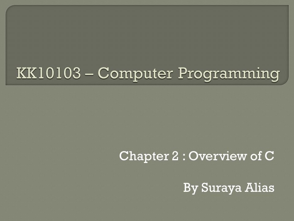 Chapter 2 : Overview of C By Suraya Alias