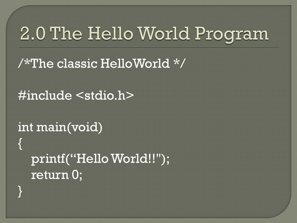 /*The classic HelloWorld */ #include int main(void) { printf( Hello World!! ); return 0; }