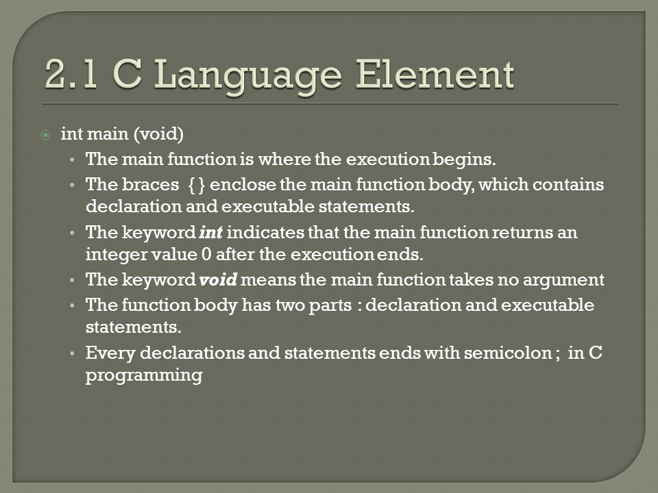  int main (void) The main function is where the execution begins.