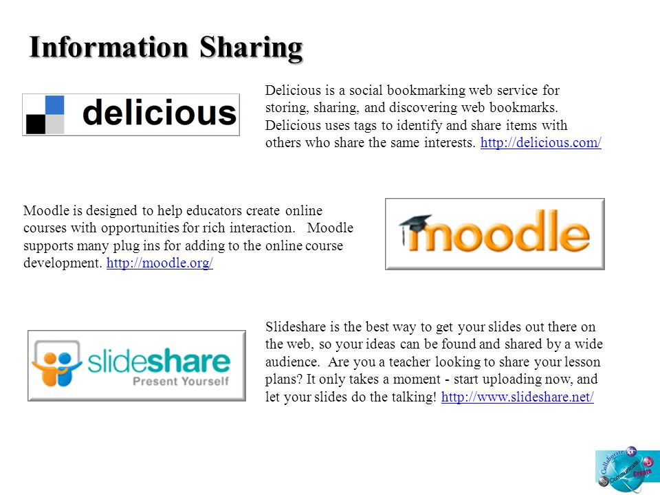 Information Sharing Delicious is a social bookmarking web service for storing, sharing, and discovering web bookmarks.