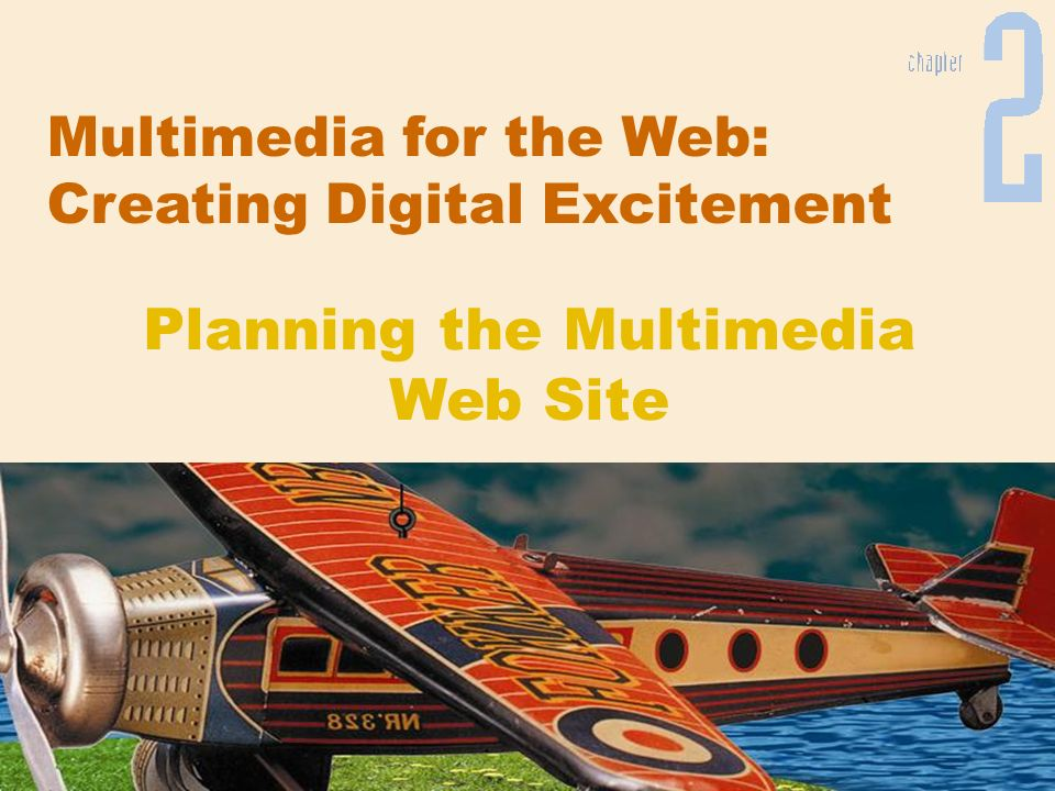 Multimedia for the Web: Creating Digital Excitement Planning the Multimedia Web Site