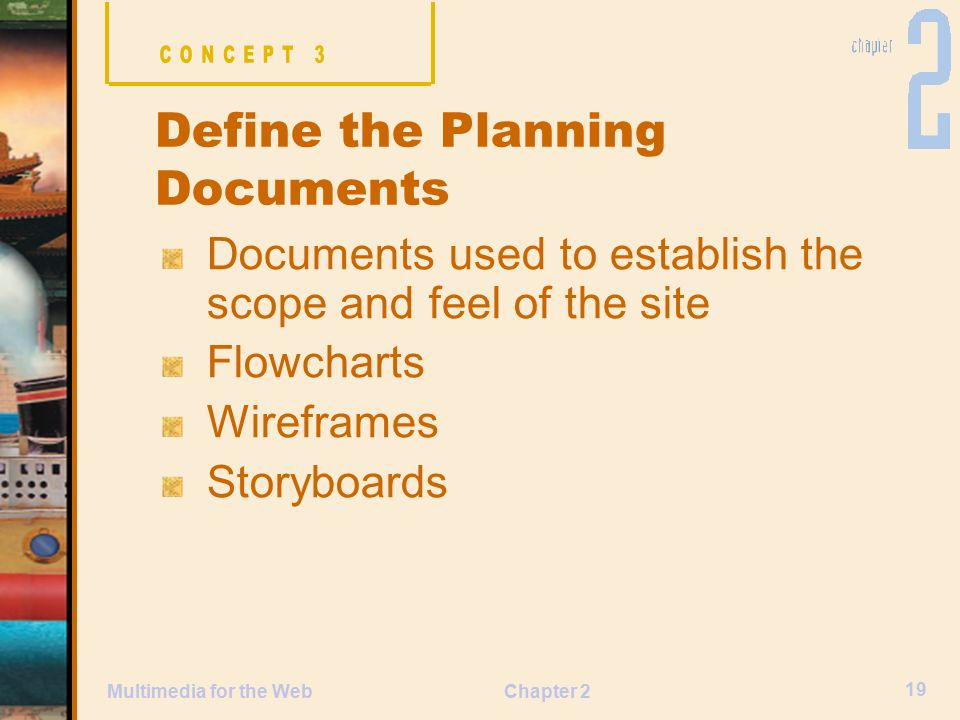 Chapter 2 19 Multimedia for the Web Documents used to establish the scope and feel of the site Flowcharts Wireframes Storyboards Define the Planning Documents
