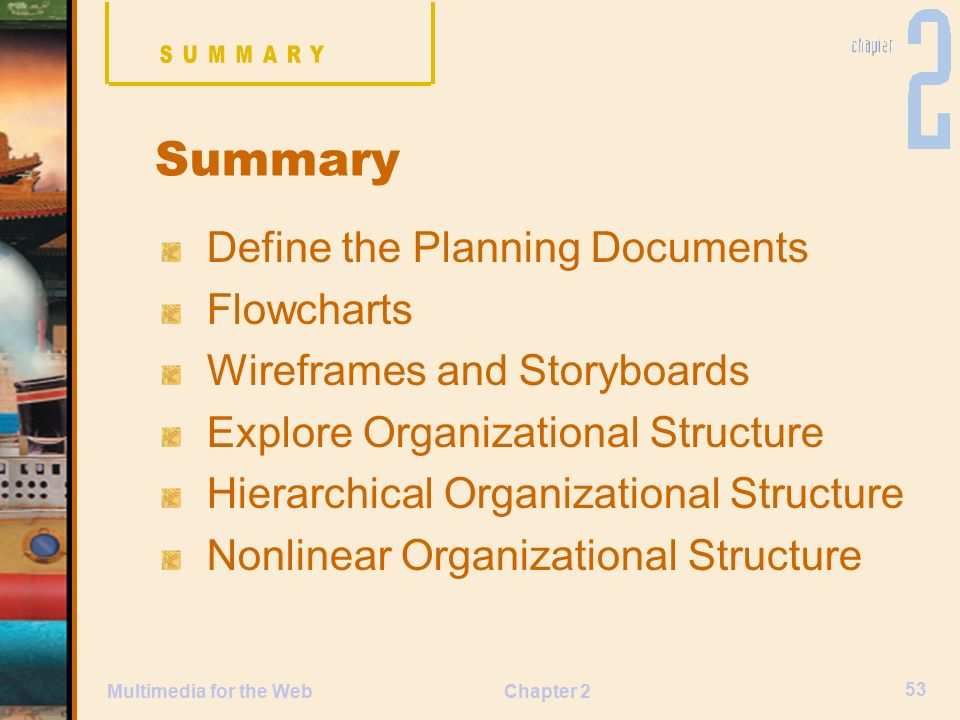 Chapter 2 53 Multimedia for the Web Define the Planning Documents Flowcharts Wireframes and Storyboards Explore Organizational Structure Hierarchical Organizational Structure Nonlinear Organizational Structure Summary