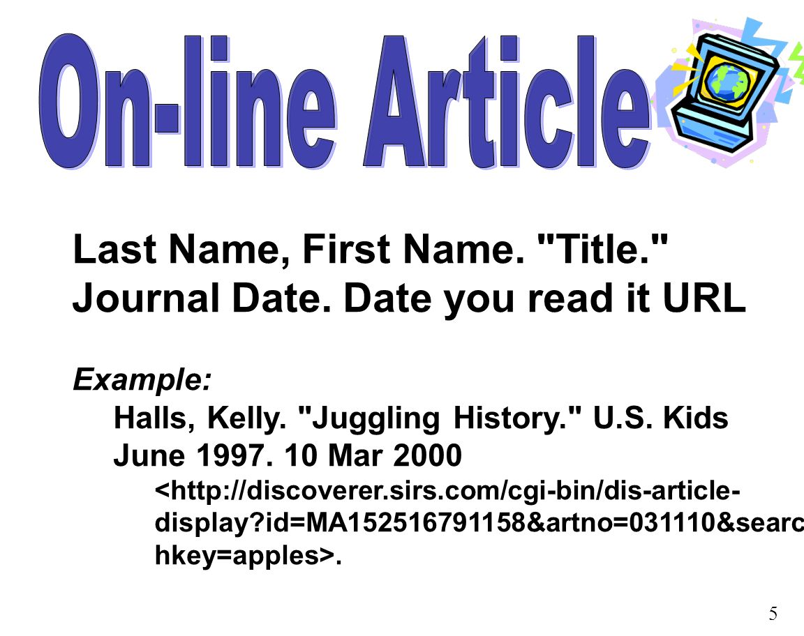 Last Name, First Name. Title. Journal Date. Date you read it URL Example: Halls, Kelly.