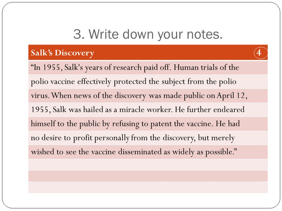 3. Write down your notes. Salk's Discovery 4 In 1955, Salk s years of research paid off.