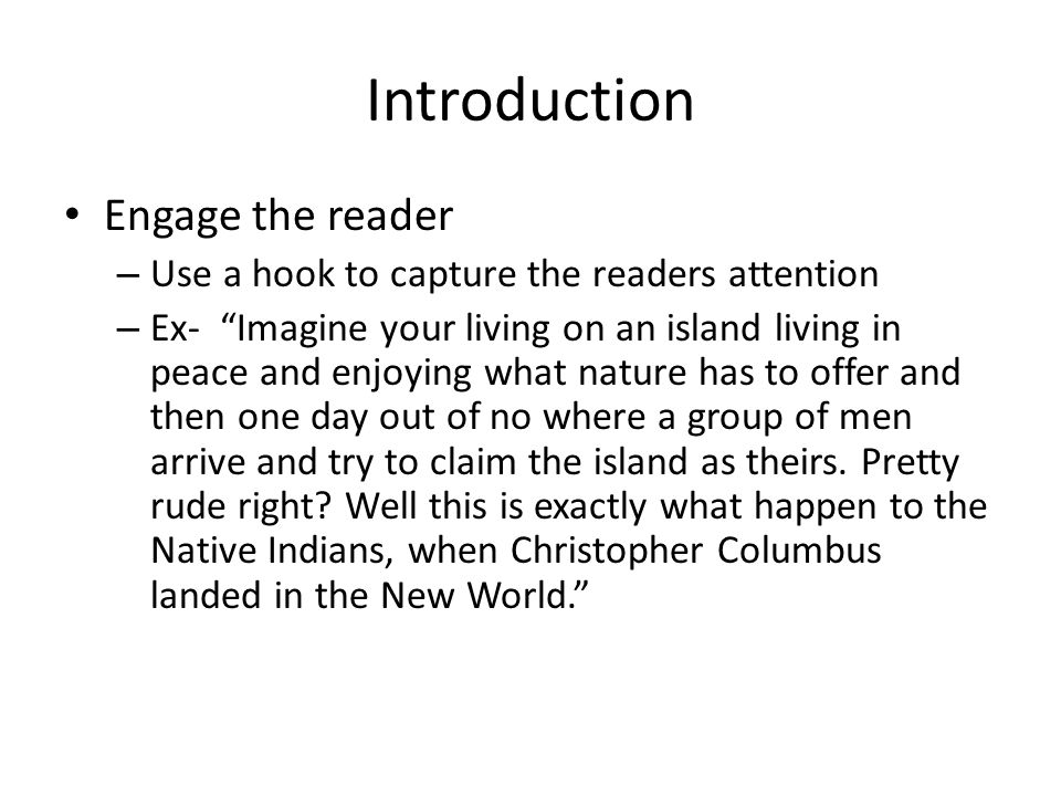 Introduction Engage the reader – Use a hook to capture the