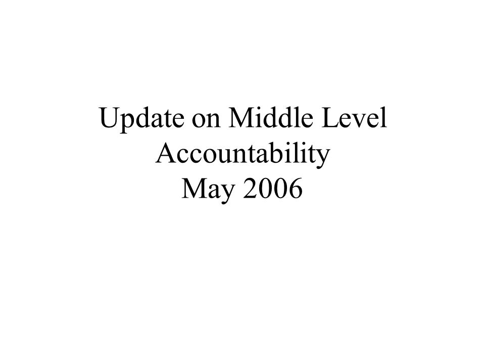 Update on Middle Level Accountability May 2006