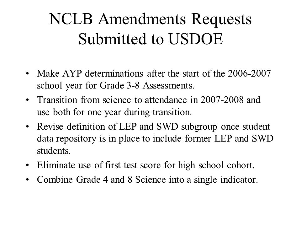 NCLB Amendments Requests Submitted to USDOE Make AYP determinations after the start of the school year for Grade 3-8 Assessments.