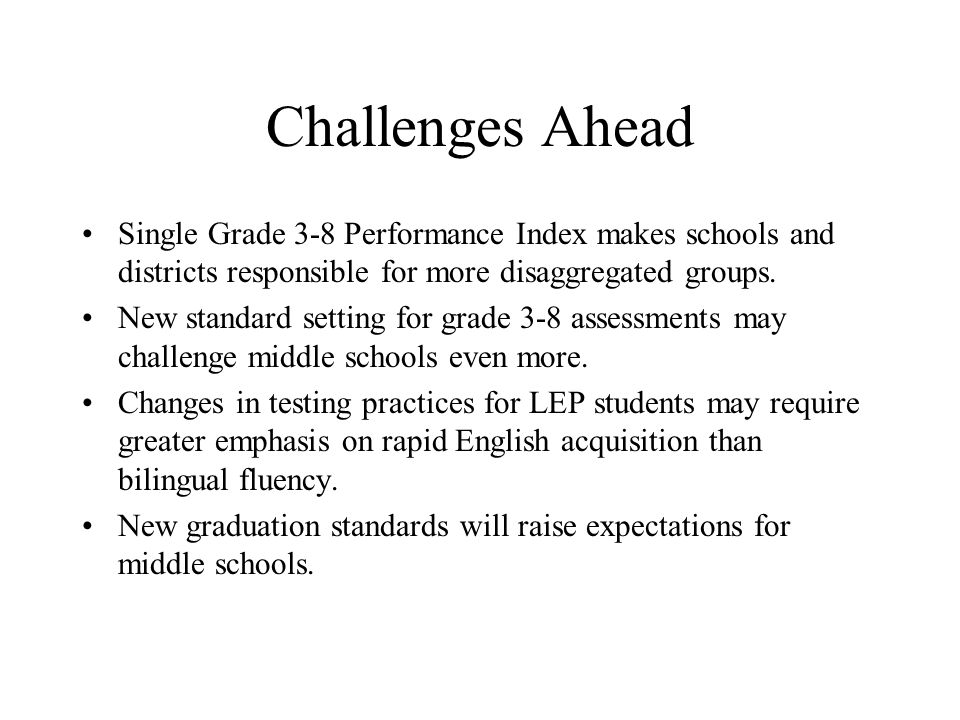Challenges Ahead Single Grade 3-8 Performance Index makes schools and districts responsible for more disaggregated groups.