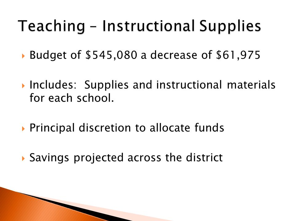  Budget of $545,080 a decrease of $61,975  Includes: Supplies and instructional materials for each school.