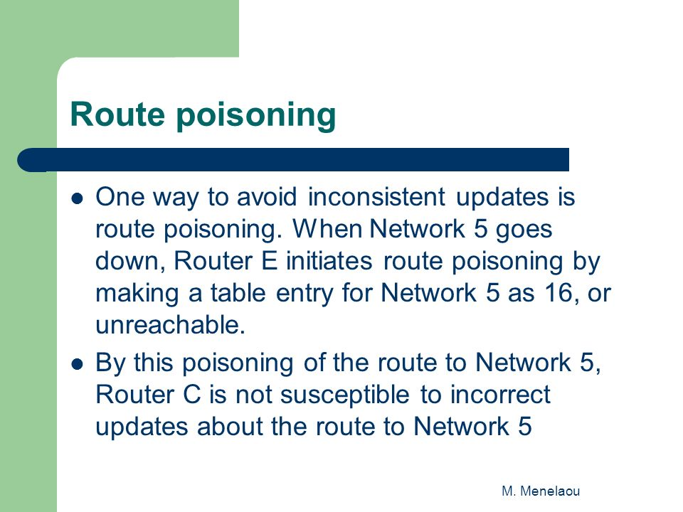M. Menelaou Route poisoning One way to avoid inconsistent updates is route poisoning.