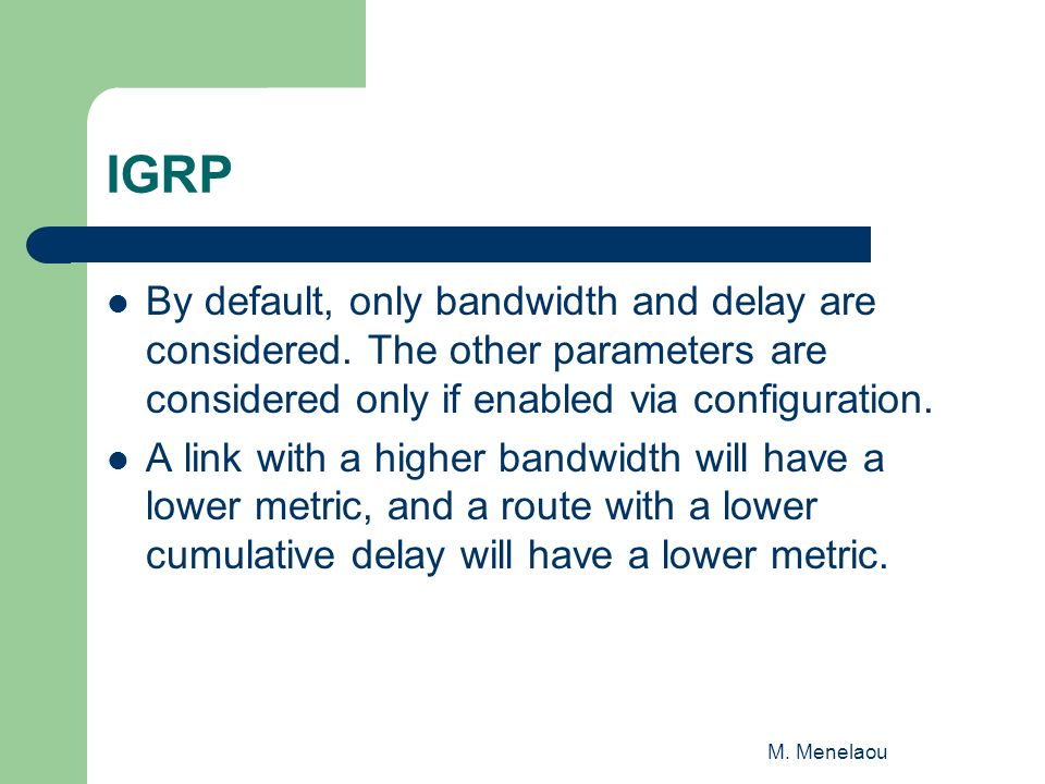 M. Menelaou IGRP By default, only bandwidth and delay are considered.