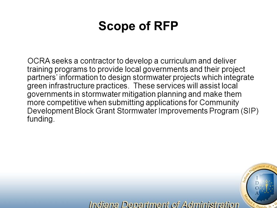Scope of RFP OCRA seeks a contractor to develop a curriculum and deliver training programs to provide local governments and their project partners' information to design stormwater projects which integrate green infrastructure practices.
