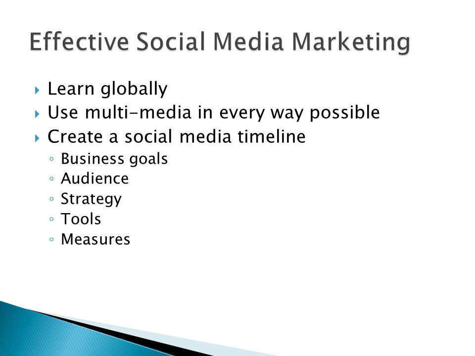  Learn globally  Use multi-media in every way possible  Create a social media timeline ◦ Business goals ◦ Audience ◦ Strategy ◦ Tools ◦ Measures