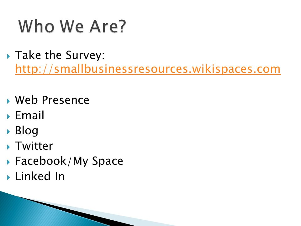  Take the Survey:      Web Presence    Blog  Twitter  Facebook/My Space  Linked In