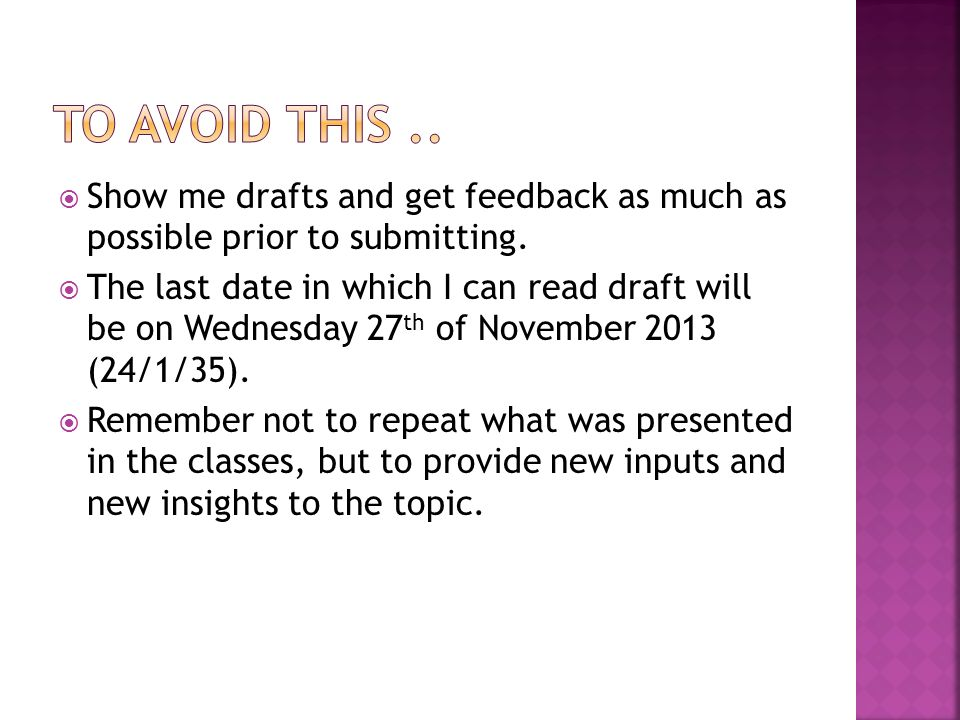  Show me drafts and get feedback as much as possible prior to submitting.