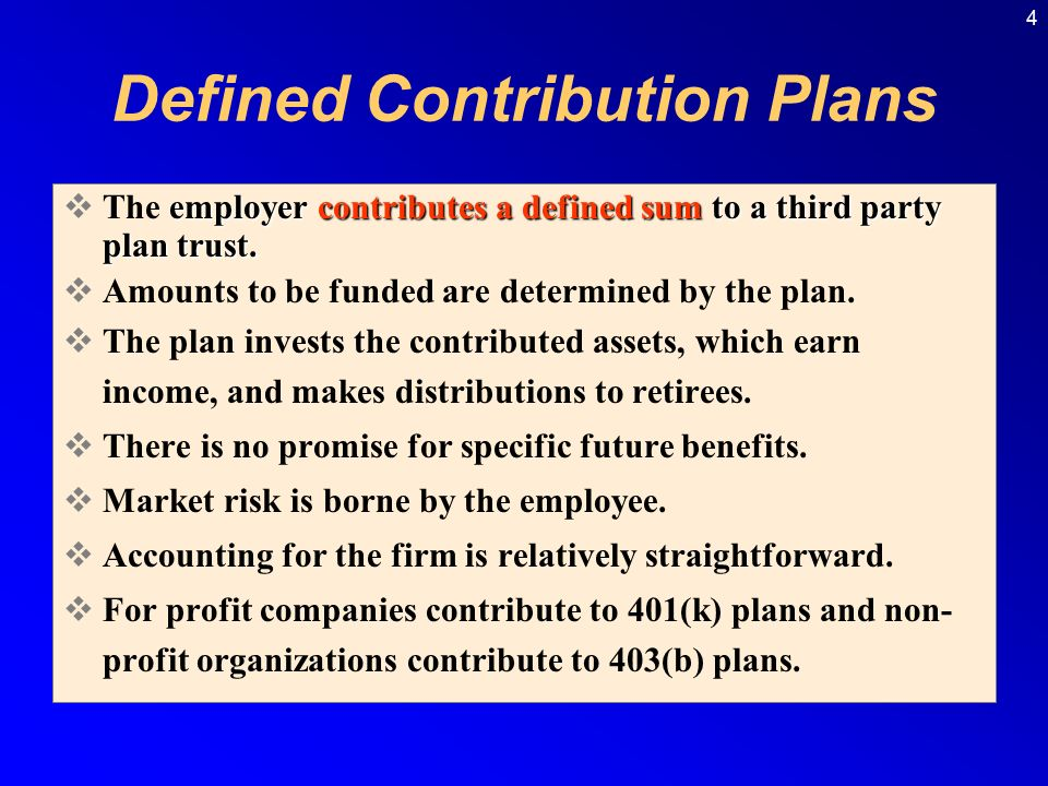 4 Defined Contribution Plans employer contributes a defined sum to a third party plan trust.