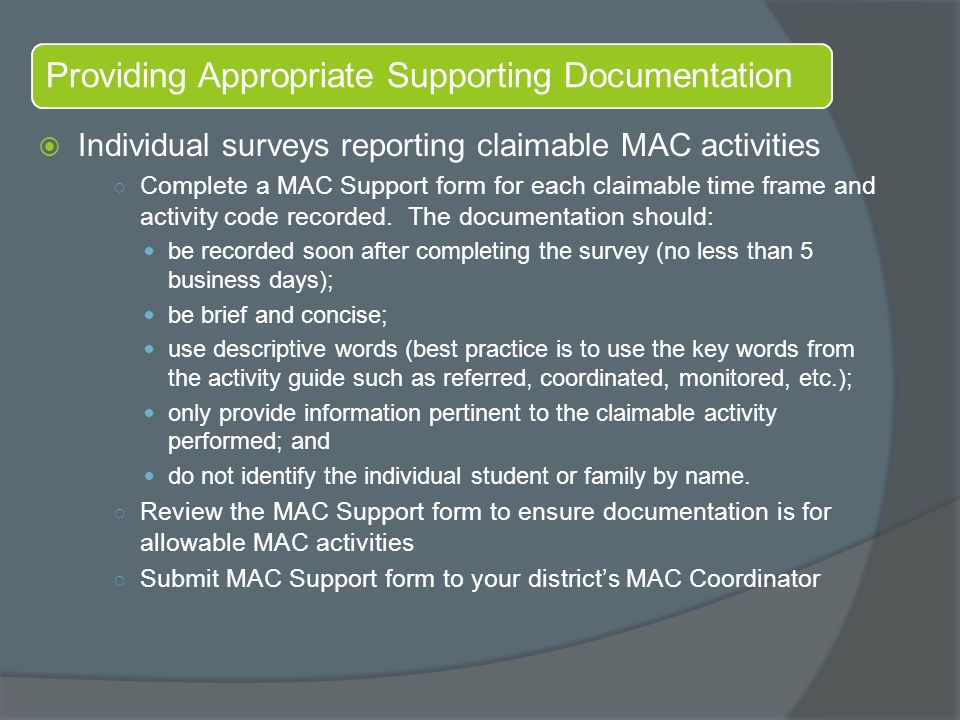 Providing Appropriate Supporting Documentation  Individual surveys reporting claimable MAC activities ○ Complete a MAC Support form for each claimable time frame and activity code recorded.