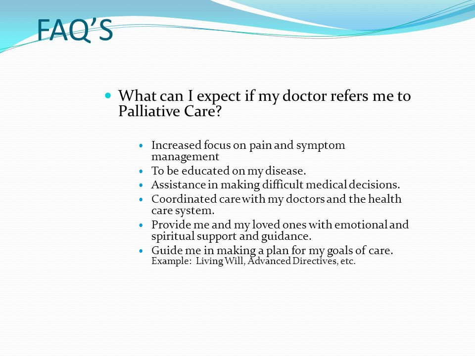FAQ'S What can I expect if my doctor refers me to Palliative Care.
