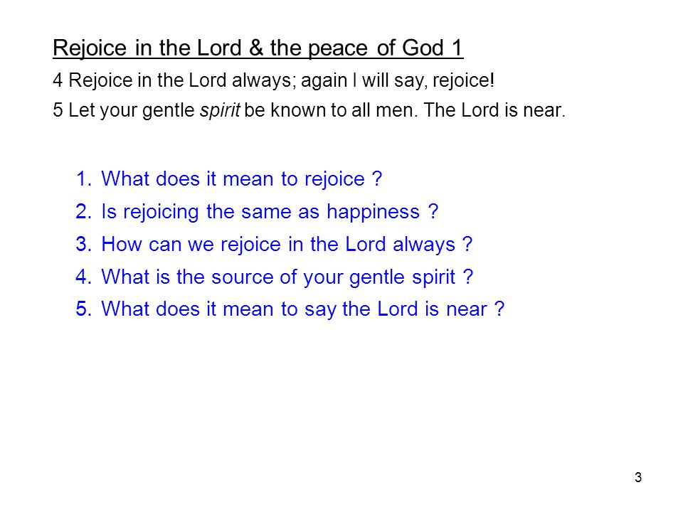 3 Rejoice in the Lord & the peace of God 1 4 Rejoice in the Lord always; again I will say, rejoice.