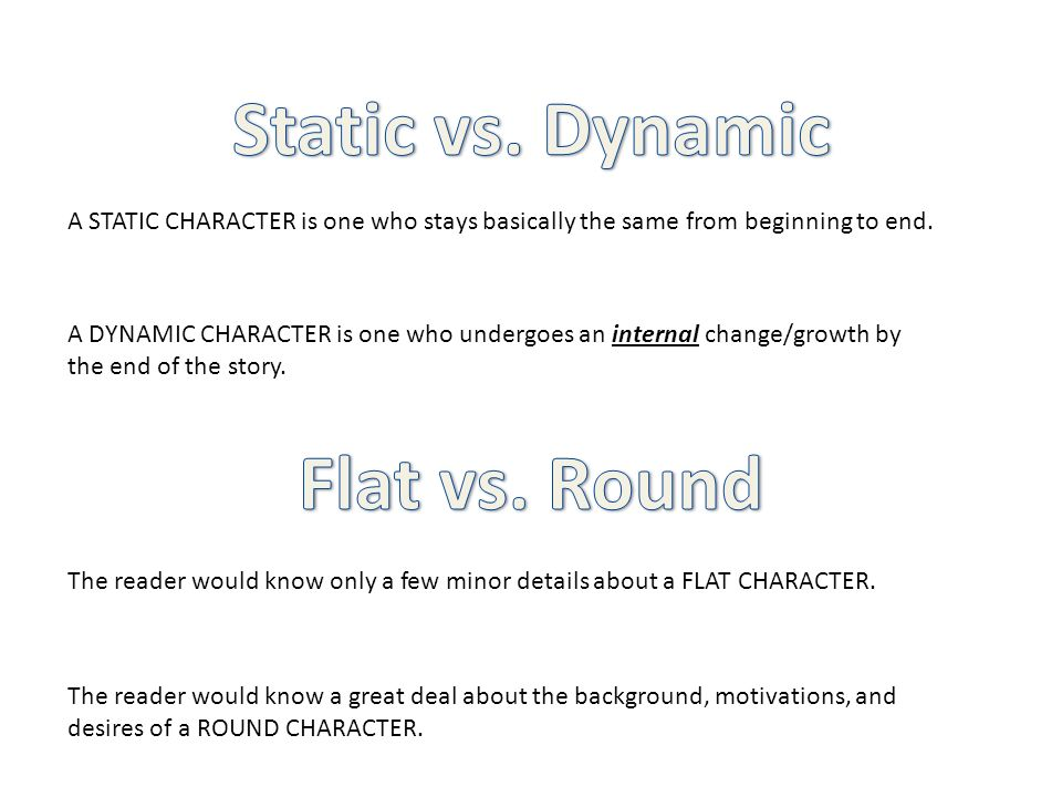 A STATIC CHARACTER is one who stays basically the same from beginning to end.